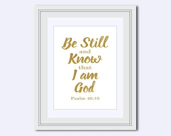 Be Still and Know - I am God - Psalm 46:10 - gift for Christian - Christian quote - Scripture print - Christian wall art - faux gold print