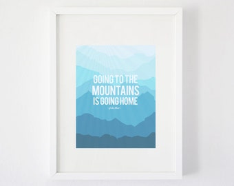 Going to the Mountains is going home - Art Print