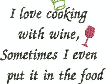 I love cooking with wine, Sometimes I even put it in the food - Digital Embroidery Design