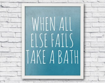 Bathroom wall art, bathroom wall decor, when all else fails take a bath, bathroom quote, bathroom phrase, bathroom print, printable poster