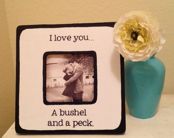 "Quote ""I love you a bushel a peck"" Picture Frame"