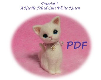 PDF Tutorial I:  Needle Felted Cute White Kitten;  (Needle Felting Tutorial in English)