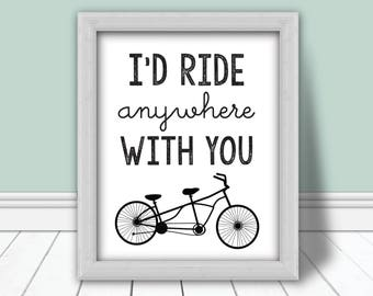 I'd Ride Anywhere With You Printable | Bike Sign | Bike Gifts | Living Room Decor | Bedroom Decor |  Wedding Gifts | Engagement Gifts
