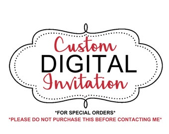Custom Digital Invitation *SPECIAL ORDER* [Please do not purchase without contacting me first*]