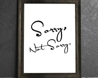 Sorry, Not Sorry - 8x10 DIGITAL PRINTABLE PDF