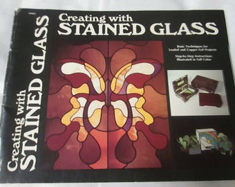 Creating with Stained Glass- Basic Techniques for Leaded and Copper Foil Projects-Step-by-Step Instructions-Illustration in  Full Color