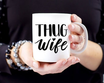 Thug Wife Coffee Mug Hand lettered Coffee Mug Valentines gift by itsy Belle Studio