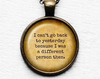 """Alice in Wonderland """"I can't go back to yesterday because I was a different person then"""" Pendant and Necklace"""