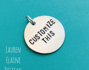 Custom Hand Stamped 1 inch Circle Aluminum Charm- You Personalize- Choose Your Phrase and Font