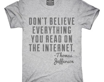 Don't Believe Everything You Read On The Internet Thomas Jefferson Quote T-Shirt, Hoodie, Tank Top, Gifts