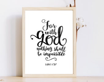 Luke 1:37,For with God nothing shall be impossible,Instant Download,Christian Quote,Printable,God Quote,Bible verse,Scripture print,Wall Art