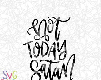 Not Today Satan SVG DXF Cut File, Christian Quote, Inspirational, Handlettered, Original Digital Download, Cricut & Silhouette Compatible