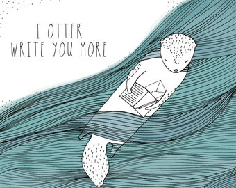 Illustrated Card - Otter Write You More - Punny Card - Greeting Card