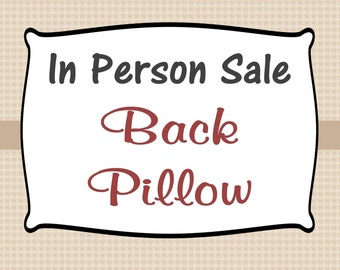 IN PERSON SALE - Pillows: Back