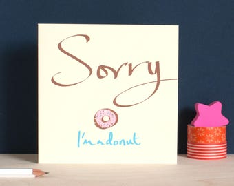 Cute Sorry card, Sorry, I'm a donut card, apology card, sorry gift card, so sorry, funny sorry card, say sorry with this graphic lettering