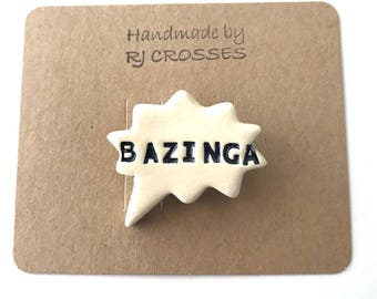 Bazinga ceramic brooch