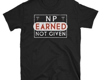 NP Nurse Shirt Nurse Practitioner Earned FNP PNP Graduation Nurse Shirt