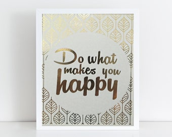 Gold Foil Print Inspirational Quote Gold Foil Print Typography Print Do what make you happy A4 / 8x10