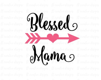 Blessed Mama SVG, Mama SVG, Mother SVG, Arrow Mom Svg, Love, Heart, Cricut Cut Files, Silhouette Cut Files