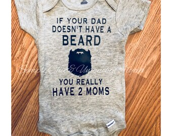 If your dad doesn't have a beard, you really have two moms funny baby onesie, Gerber® onesie®, shower present, dads with beards, gift idea