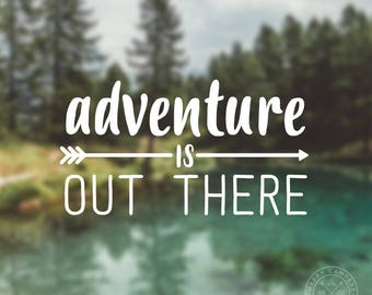 Adventure Is Out There Vinyl Decal | Water Bottle Decal | Car Window Decal | Laptop Decal