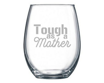 Tough as a mother wine glass - like a mother gift - like a mom to me gift - like a mom only cooler - mother's day gift for friend - pregnant