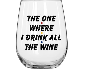 The One Where I Drink All The Wine - Friends TV Show - F.R.I.E.N.D.S - 1 Glass.
