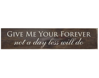 Give Me Your Forever Not a Day Less Will Do Rustic Wood Sign (#1499)