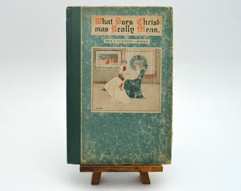 What Does Christmas Really Mean, A Sermon by John T McCutcheon and Jenkin Lloyd Jones, 1909 Edition