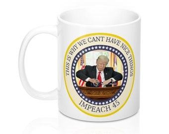 This Is Why We CanT Have Nice Things Impeach 45 Mug 11Oz And 15Oz