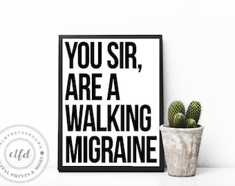 You Sir, Are A Walking Migraine Typography Digital Print