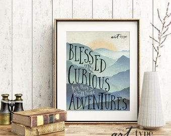 Mountains Quote Print, Blessed are the Curious Shall have Adventures INSTANT DOWNLOAD 8x10, 16x20 Printable Nature Travel Sunrise Sunset