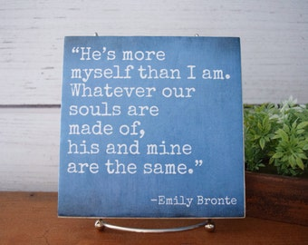 He's More Myself Than I am.Whatever our Souls are Made of, His and Mine... Emily Bronte quote tile. Wedding decor, home decor