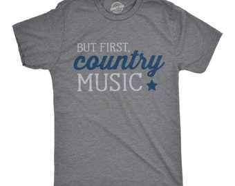 But First Country Music Shirt Men, Shirts With Sayings Men, Country T Shirt, College T Shirt, Country Music Concert Tee Shirt, Music Shirt
