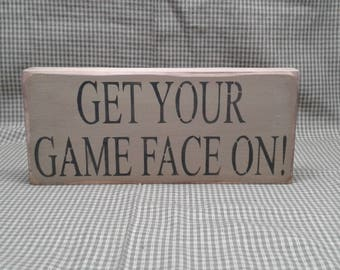 Get your game face on, Sports sign, Sports enthusiast, Man Cave, Gift for Him, Gift for her, Father's Day, Teen, Wood Sign, Primitive Sign