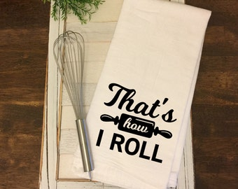 Flour Sack Towel - That's How I Roll