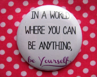 In a world where you can be anything, be yourself - 2.25 inch pinback button badge