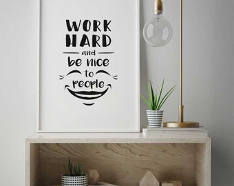 Work Hard and be Nice to People Inspirational Quote Poster, Inspiration Saying Home Decor, Modern Print Gift, Scandinavian Design #302