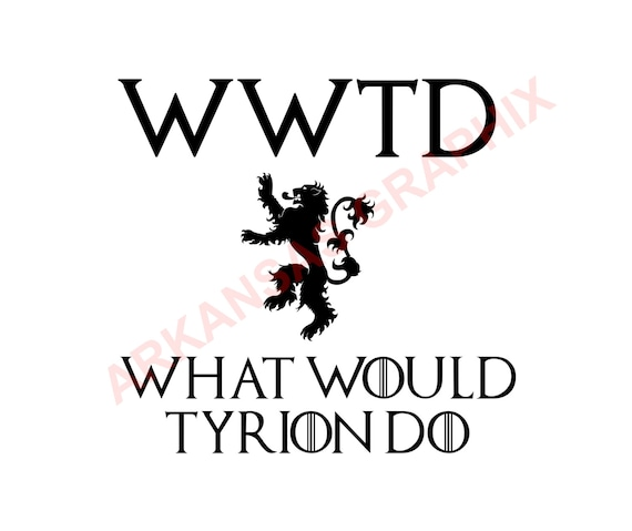 "Game of Thrones ""What Would Tyrion Do"" Vector/Cuttable Files Eps, AI, Pdf and Svg"