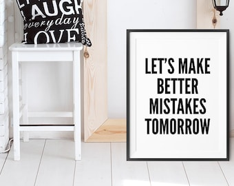Motivational Poster, wall art prints, quote posters, minimalist, black and white prints, let's make better mistakes tomorrow