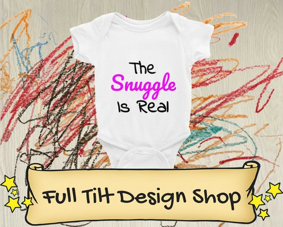 The Snuggle Is Real Funny and Cute baby onesie Infant Bodysuit