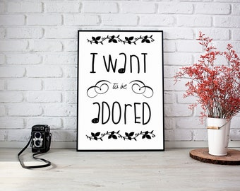 I Want to be Adored - Digital Print