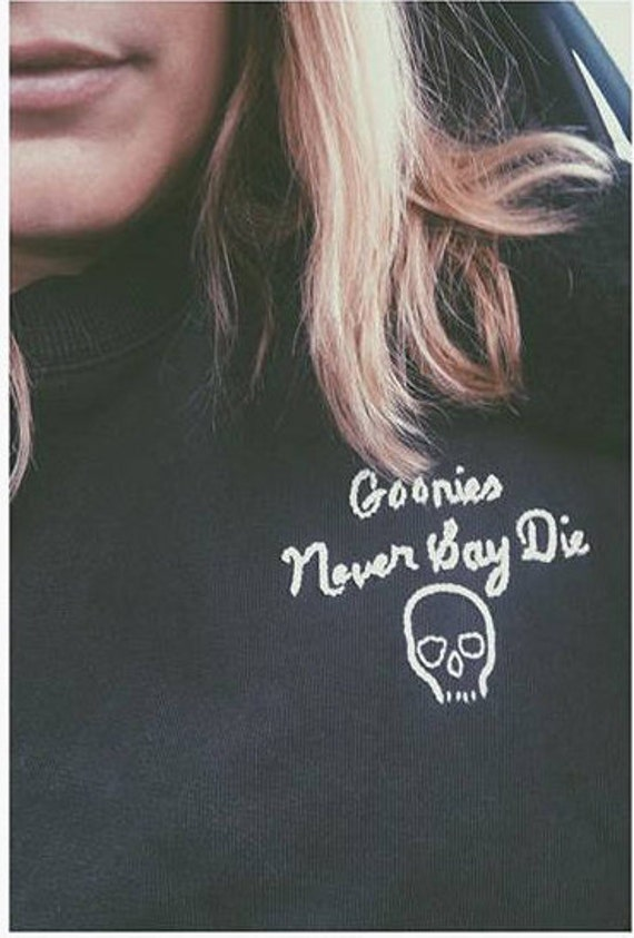 """""""Goonies Never Say Die"""" Hand Embroidered Sweatshirt"""