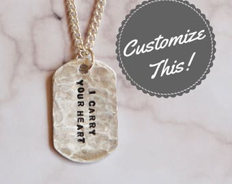 I carry your heart necklace, stamped necklace, dog tag necklace, hammered necklace, military necklace, gift for him, custom necklace, name