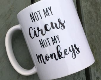 Not my circus not my monkeys funny rude mug cup gift ideas