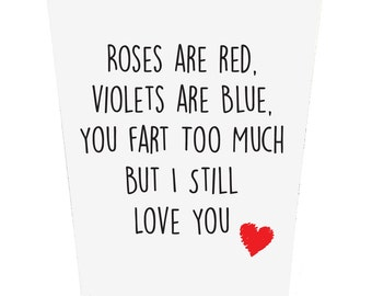 Roses are red, Violets are Blue, You Fart Too Much But I Still Love You Valentines Day Card