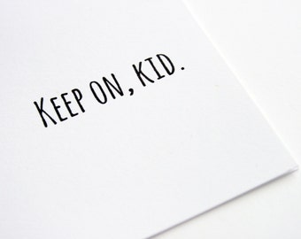 Keep On, Kid --  Card & Envelope -- Encouragement -- PS Salutations -- PICK your QUANTITY