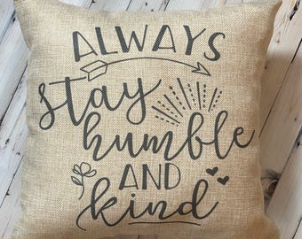 Always Stay Humble and Kind - French Farmhouse Decor - Farmhouse Pillow - Burlap Pillow - Inspirational Quote- Fixer Upper - Gift Under 25