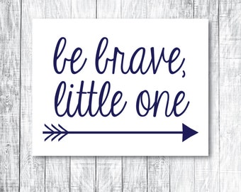DIY Printable Nursery Decor / Kid's Room Art - Be Brave, Little One - Digital - Print at Home - Navy Blue - 8x10