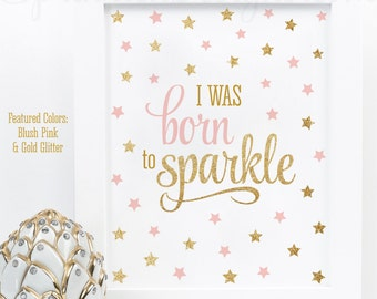 I Was Born To Sparkle - Blush Pink Gold Glitter Twinkle Little Star Baby Girl Nursery Decor, Girls Room Wall Art Birthday Decorations Sign